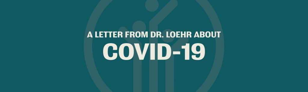 A letter from Dr. Loehr about COVID-19